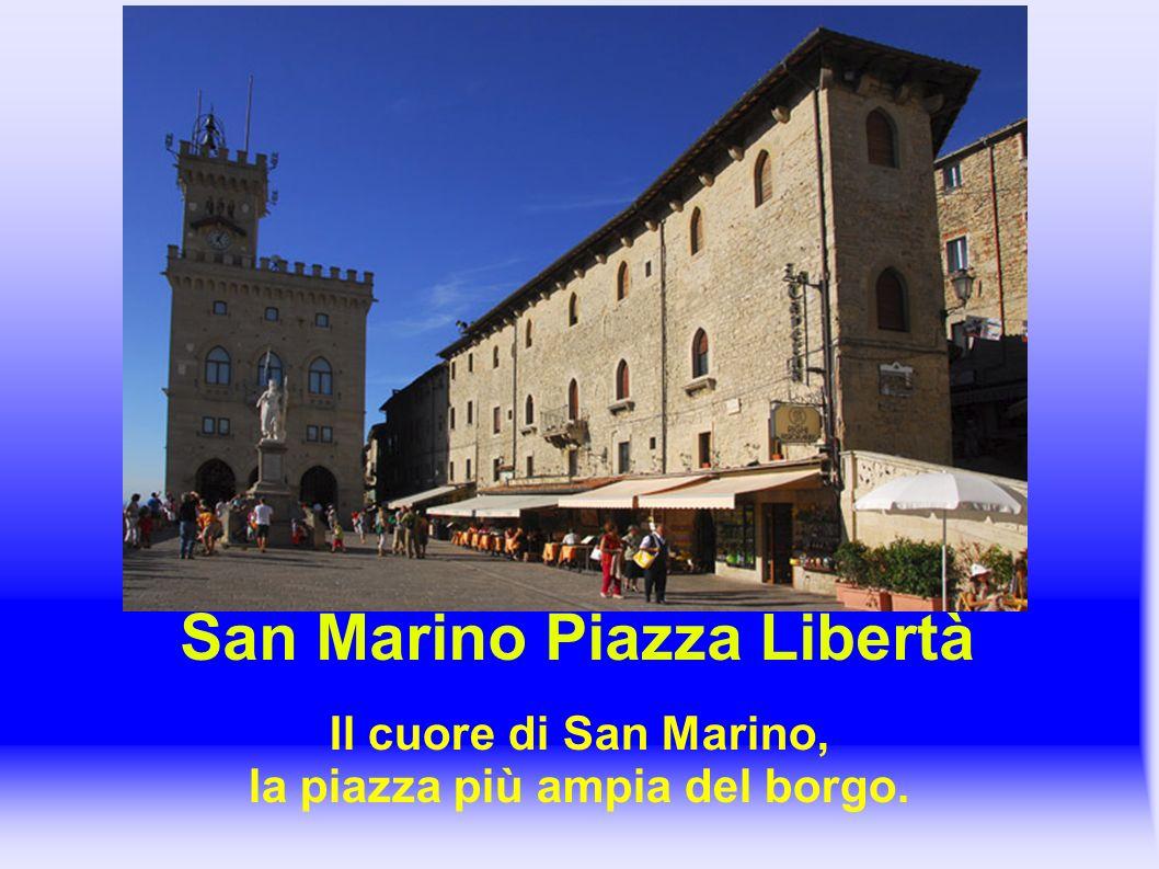 San Marino Piazza Libertà Il cuore di San Marino, la piazza più ampia del borgo.