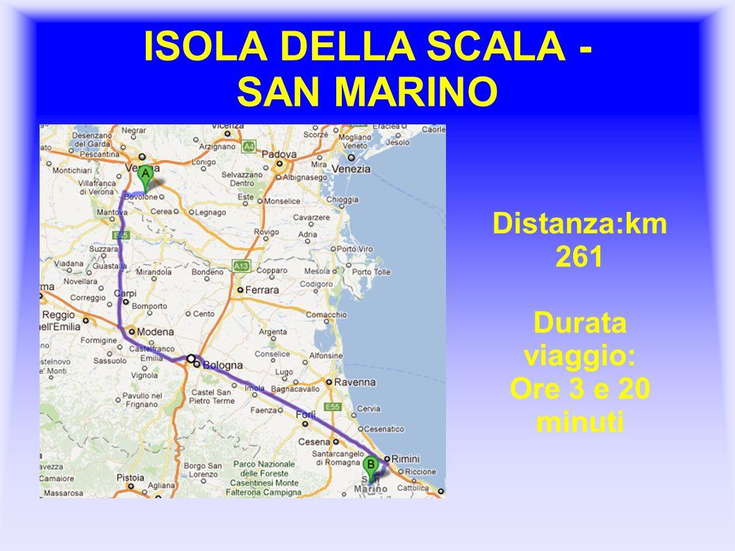 ISOLA DELLA SCALA - SAN MARINO Distanza:km 261 Durata viaggio: Ore 3 e 20 minuti