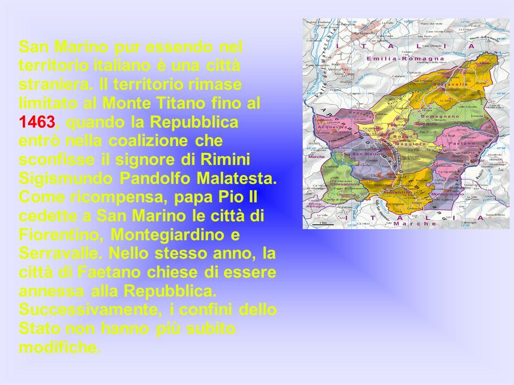San Marino pur essendo nel territorio italiano è una città straniera. Il territorio rimase limitato al Monte Titano fino al 1463, quando la Repubblica