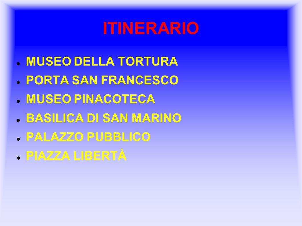ITINERARIO MUSEO DELLA TORTURA PORTA SAN FRANCESCO MUSEO PINACOTECA BASILICA DI SAN MARINO PALAZZO PUBBLICO PIAZZA LIBERTÀ
