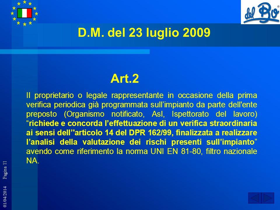 01/04/2014 Pagina 11 D.M. del 23 luglio 2009 Il proprietario o legale rappresentante in occasione della prima verifica periodica già programmata sulli