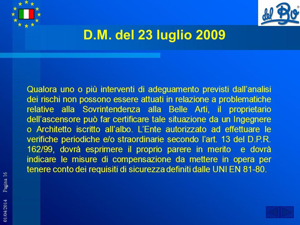 01/04/2014 Pagina 16 D.M. del 23 luglio 2009 Qualora uno o più interventi di adeguamento previsti dallanalisi dei rischi non possono essere attuati in