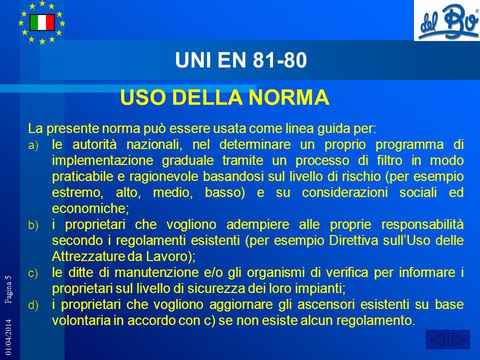 01/04/2014 Pagina 5 UNI EN 81-80 La presente norma può essere usata come linea guida per: a) le autorità nazionali, nel determinare un proprio program