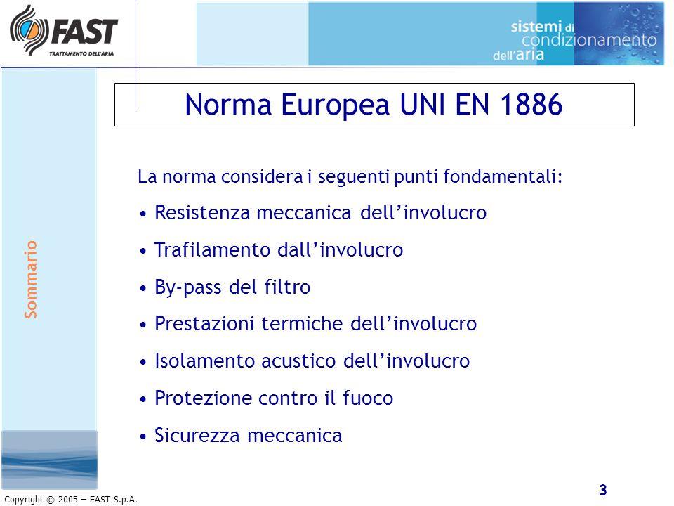 3 Copyright © 2005 – FAST S.p.A. Norma Europea UNI EN 1886 La norma considera i seguenti punti fondamentali: Resistenza meccanica dellinvolucro Trafil