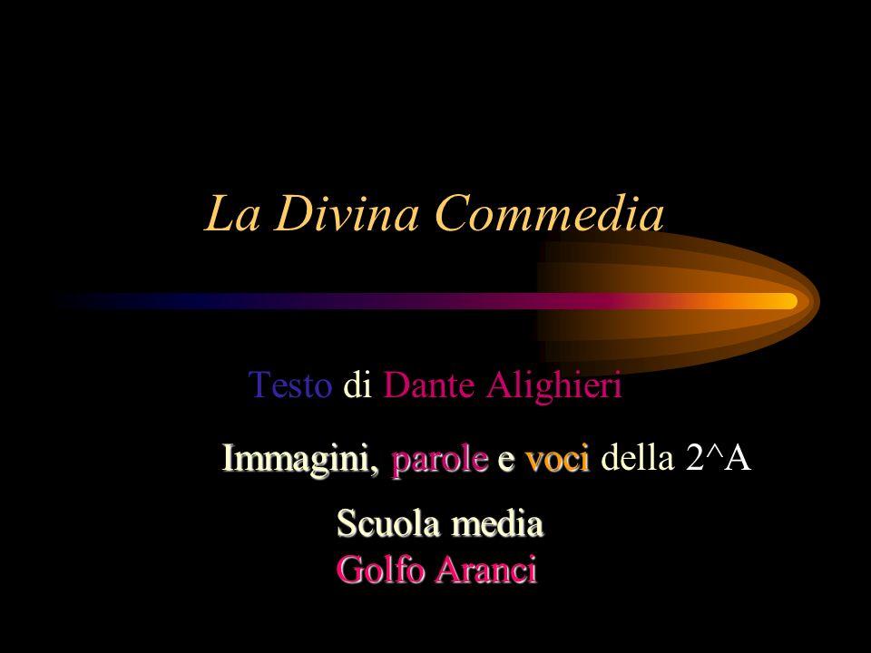 La Divina Commedia Testo di Dante Alighieri Scuola media Golfo Aranci Immagini, parole e voci della 2^A