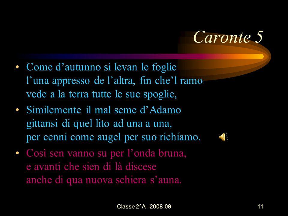 Classe 2^A - 2008-0911 Caronte 5 Come dautunno si levan le foglie luna appresso de laltra, fin chel ramo vede a la terra tutte le sue spoglie, Similem