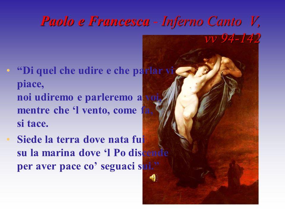 Paolo e Francesca Francesca - Inferno Canto V, vv 94-142 Di quel che udire e che parlar vi piace, noi udiremo e parleremo a voi, mentre che l vento, c