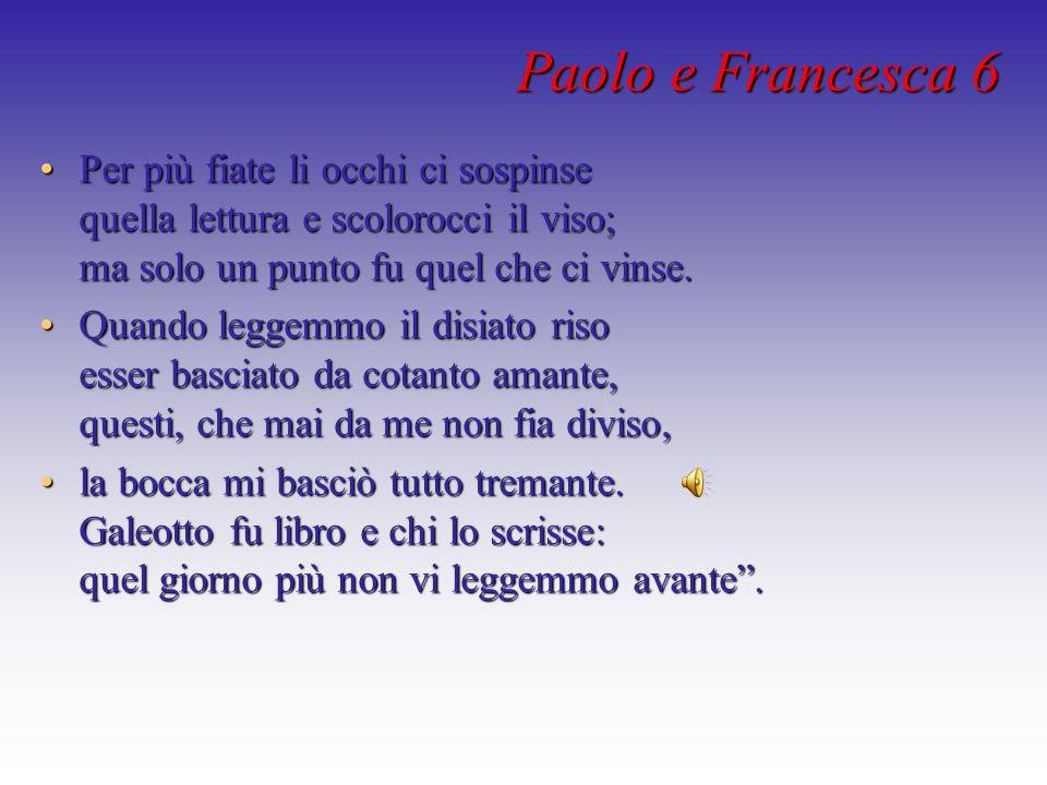 Paolo e Francesca 6 Per più fiate li occhi ci sospinse quella lettura e scolorocci il viso; ma solo un punto fu quel che ci vinse.Per più fiate li occ