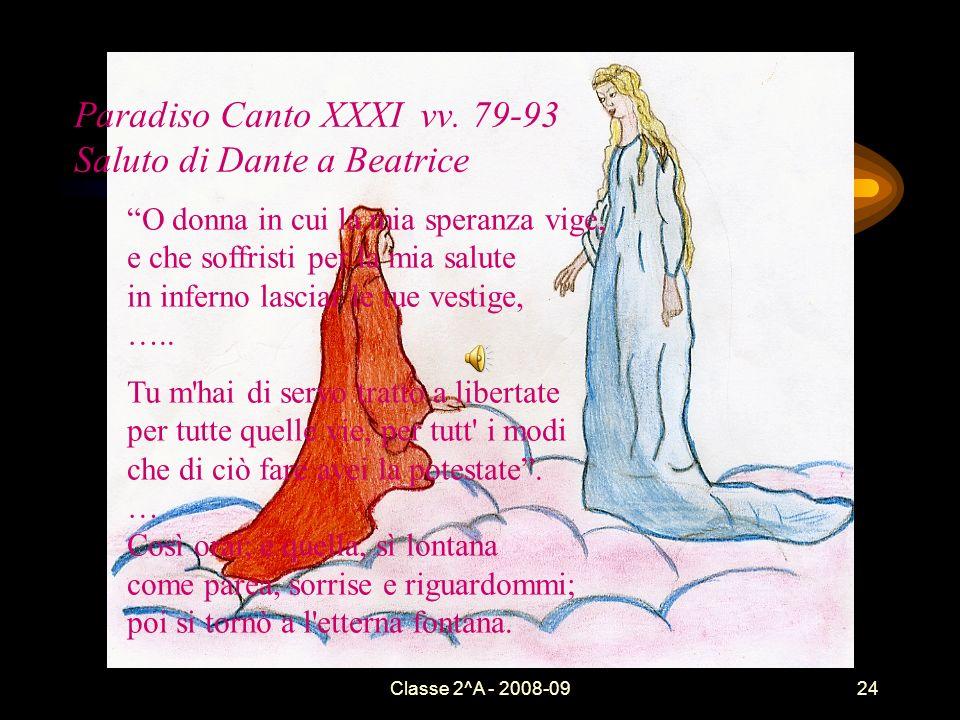 Classe 2^A - 2008-0924 Paradiso Canto XXXI vv. 79-93 Saluto di Dante a Beatrice O donna in cui la mia speranza vige, e che soffristi per la mia salute
