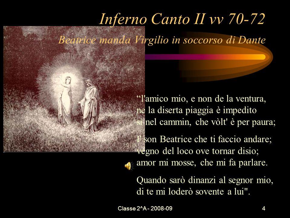 Classe 2^A - 2008-094 Inferno Canto II vv 70-72 Beatrice manda Virgilio in soccorso di Dante l'amico mio, e non de la ventura, ne la diserta piaggia è