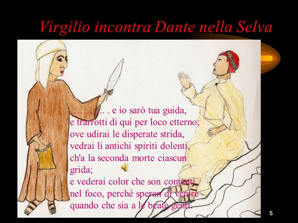 Classe 2^A - 2008-095 Virgilio incontra Dante nella Selva ………... e io sarò tua guida, e trarrotti di qui per loco etterno; ove udirai le disperate str