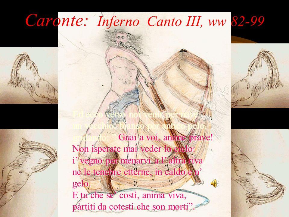 Classe 2^A - 2008-097 Caronte: Inferno Canto III, ww 82-99 Ed ecco verso noi venir per nave un vecchio, bianco per antico pelo, gridando: Guai a voi,
