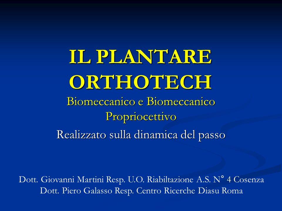 IL PLANTARE ORTHOTECH Biomeccanico e Biomeccanico Propriocettivo Realizzato sulla dinamica del passo Dott. Giovanni Martini Resp. U.O. Riabiltazione A