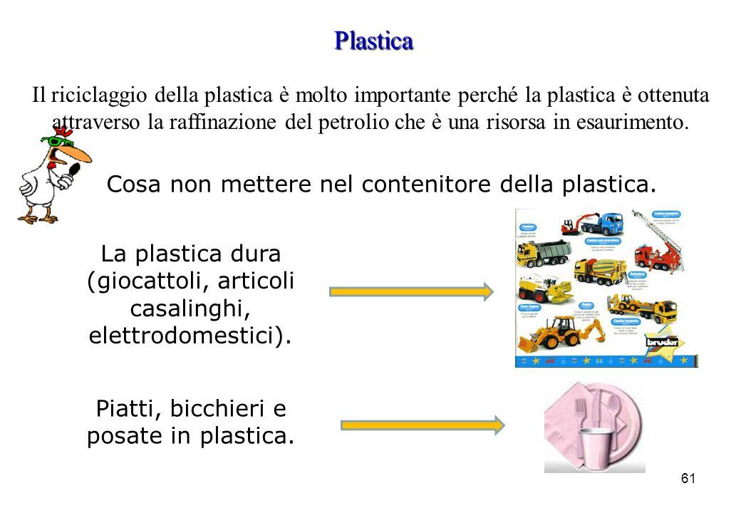 61 Plastica Il riciclaggio della plastica è molto importante perché la plastica è ottenuta attraverso la raffinazione del petrolio che è una risorsa i