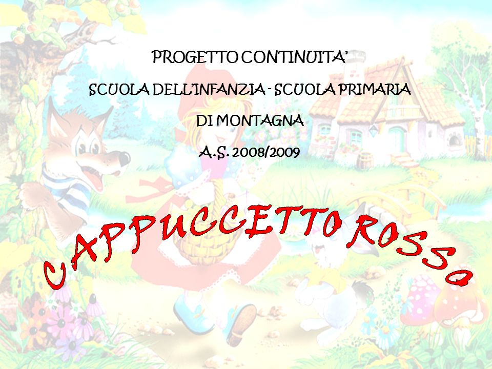 PROGETTO CONTINUITA SCUOLA DELLINFANZIA - SCUOLA PRIMARIA DI MONTAGNA A.S. 2008/2009