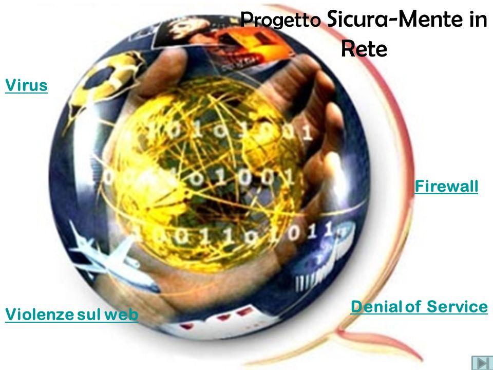 Progetto Sicura-Mente in Rete Violenze sul web Virus Denial of Service Firewall