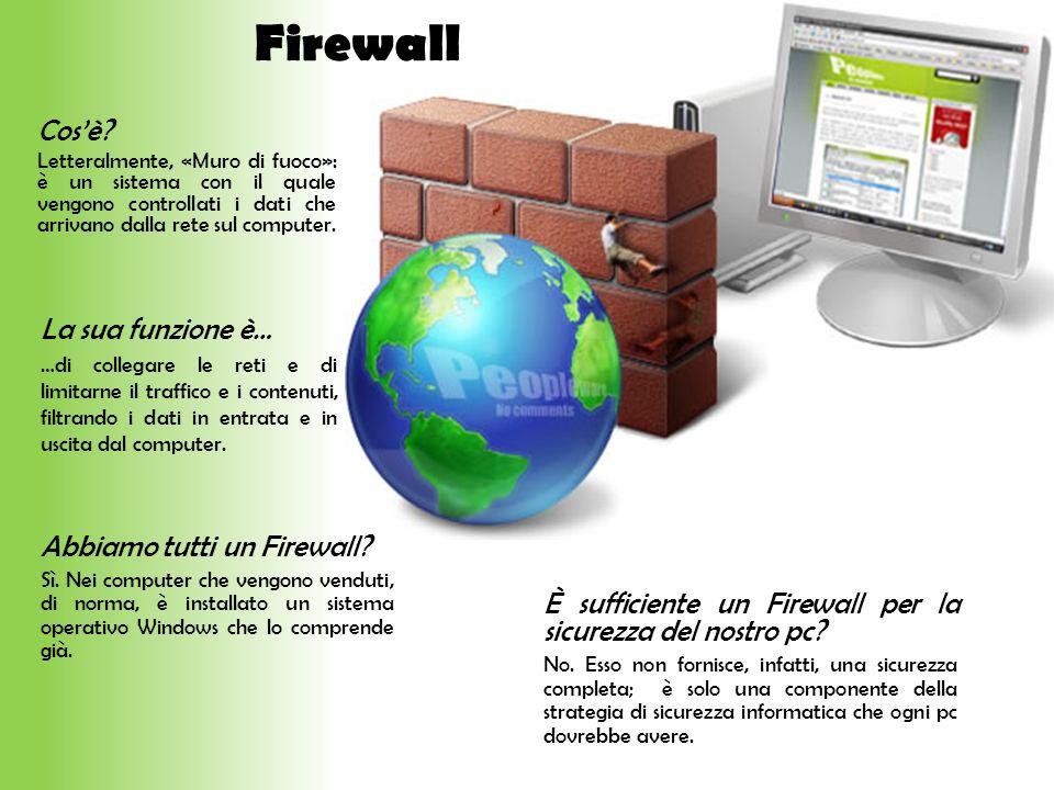 Firewall Cosè? Letteralmente, «Muro di fuoco»: è un sistema con il quale vengono controllati i dati che arrivano dalla rete sul computer. La sua funzi