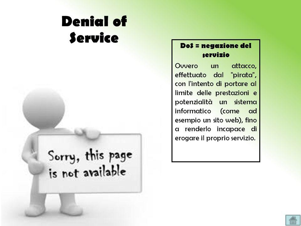 DoS = negazione del servizio Ovvero un attacco, effettuato dal
