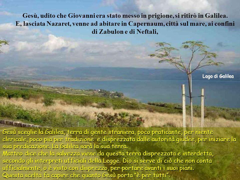 Gesù, udito che Giovanni era stato messo in prigione, si ritirò in Galilea.
