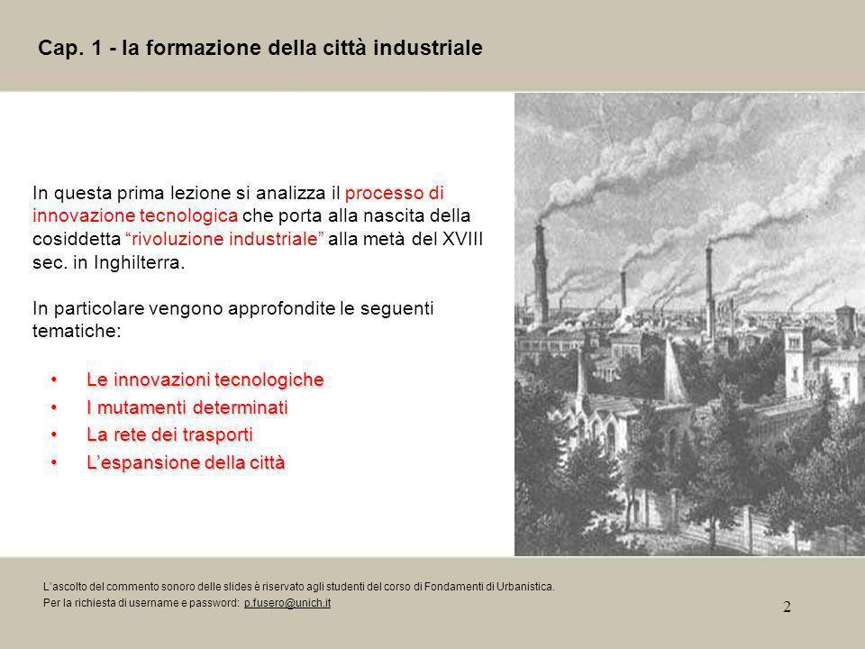 2 Cap. 1 - la formazione della città industriale In questa prima lezione si analizza il processo di innovazione tecnologica che porta alla nascita del