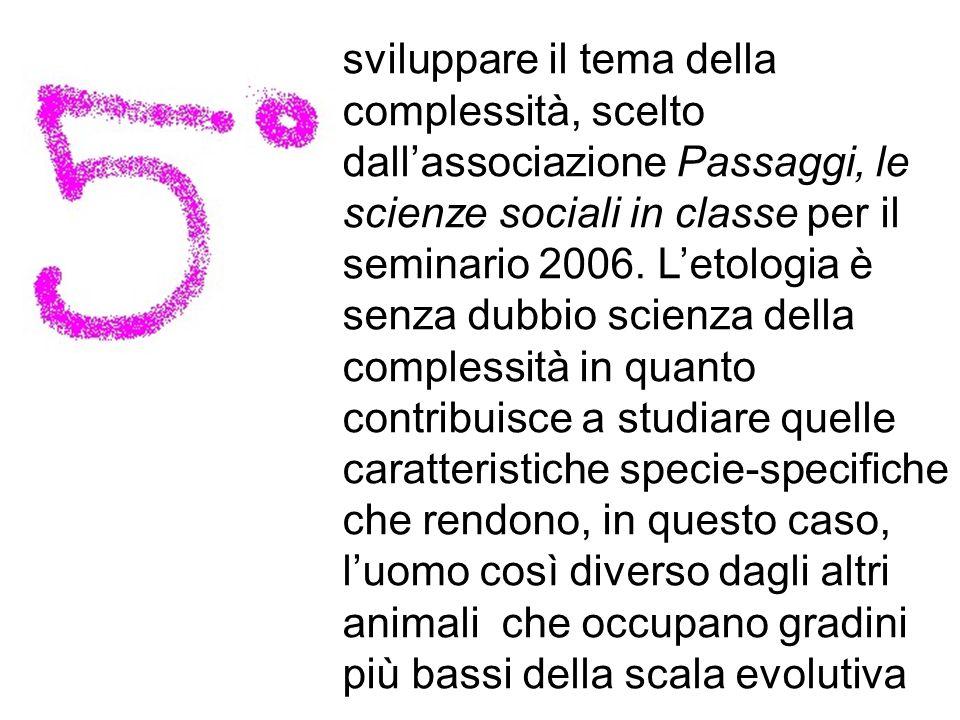 sviluppare il tema della complessità, scelto dallassociazione Passaggi, le scienze sociali in classe per il seminario 2006. Letologia è senza dubbio s