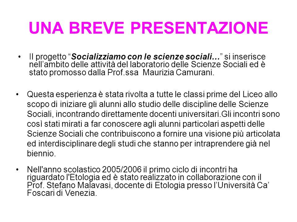 UNA BREVE PRESENTAZIONE Il progetto Socializziamo con le scienze sociali… si inserisce nellambito delle attività del laboratorio delle Scienze Sociali ed è stato promosso dalla Prof.ssa Maurizia Camurani.