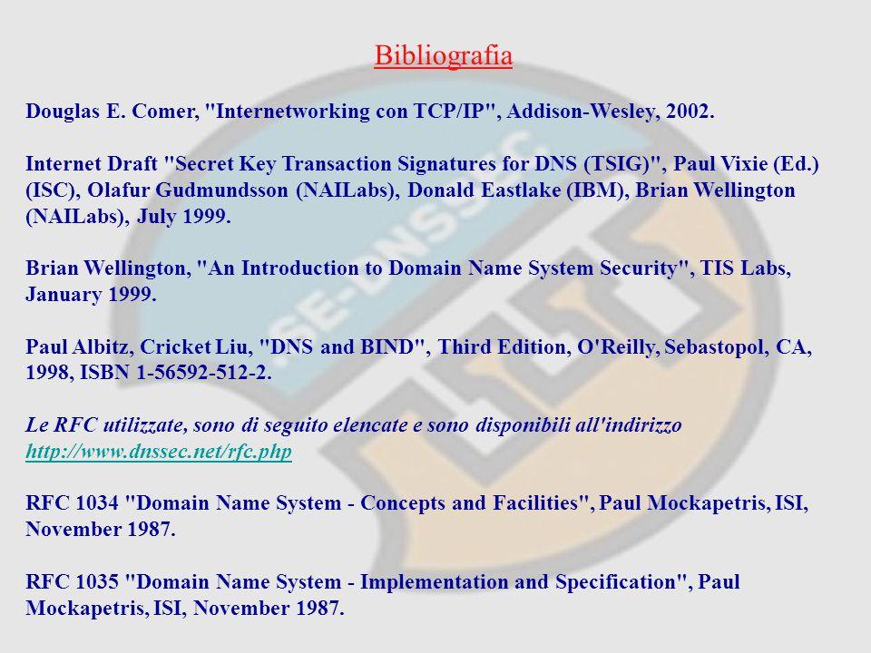Bibliografia Douglas E. Comer, Internetworking con TCP/IP , Addison-Wesley, 2002.
