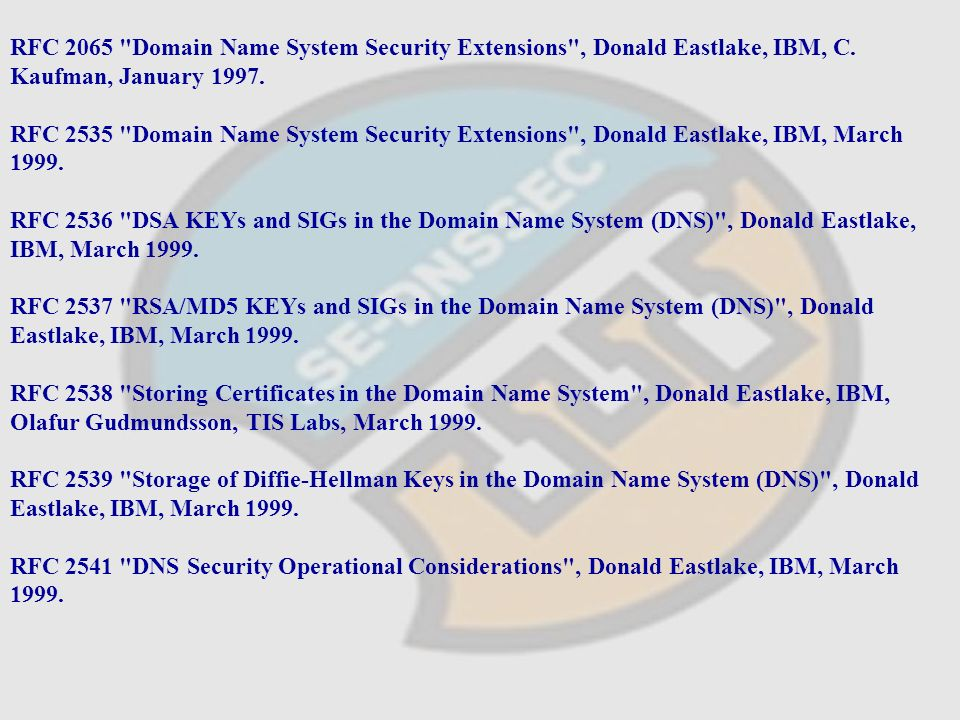 RFC 2065 Domain Name System Security Extensions , Donald Eastlake, IBM, C.