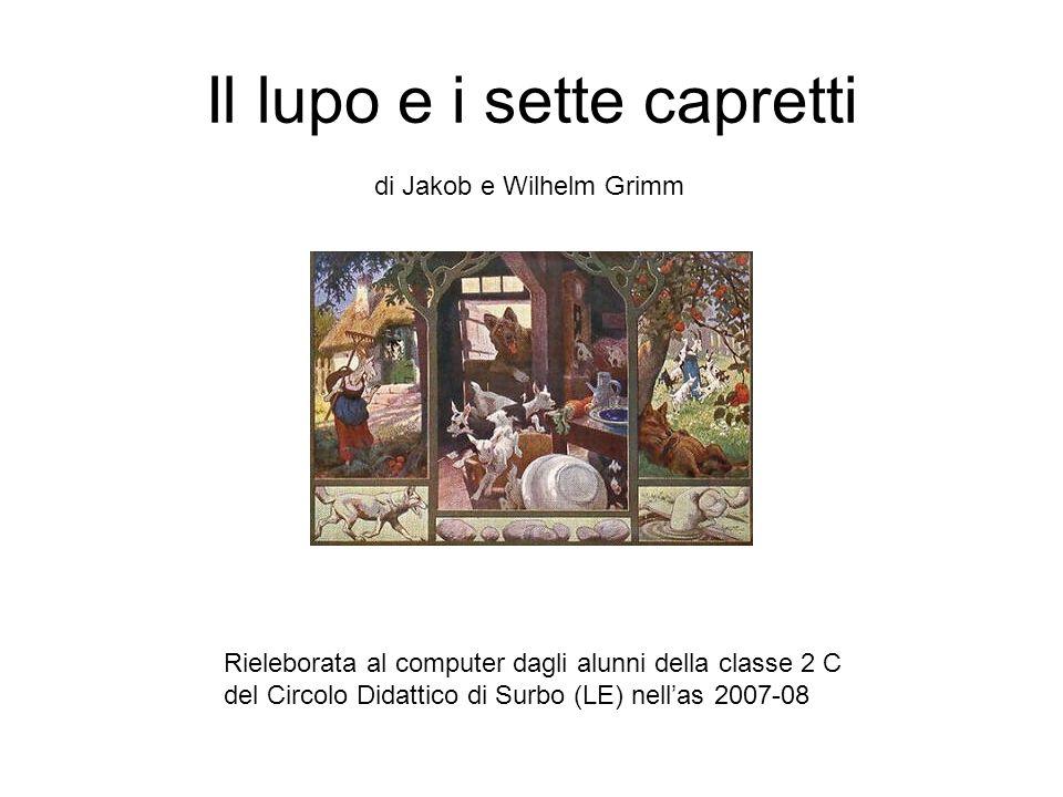 Il lupo e i sette capretti di Jakob e Wilhelm Grimm Rieleborata al computer dagli alunni della classe 2 C del Circolo Didattico di Surbo (LE) nellas 2