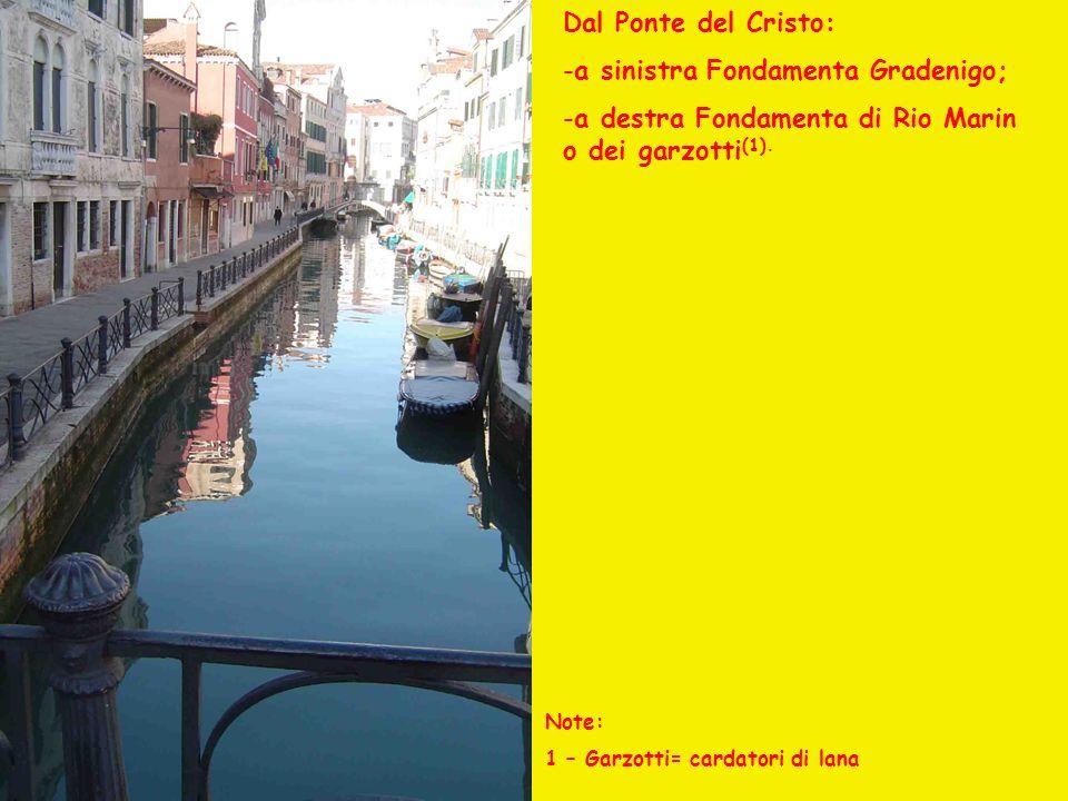 Dal Ponte del Cristo: -a sinistra Fondamenta Gradenigo; -a destra Fondamenta di Rio Marin o dei garzotti (1). Note: 1 – Garzotti= cardatori di lana
