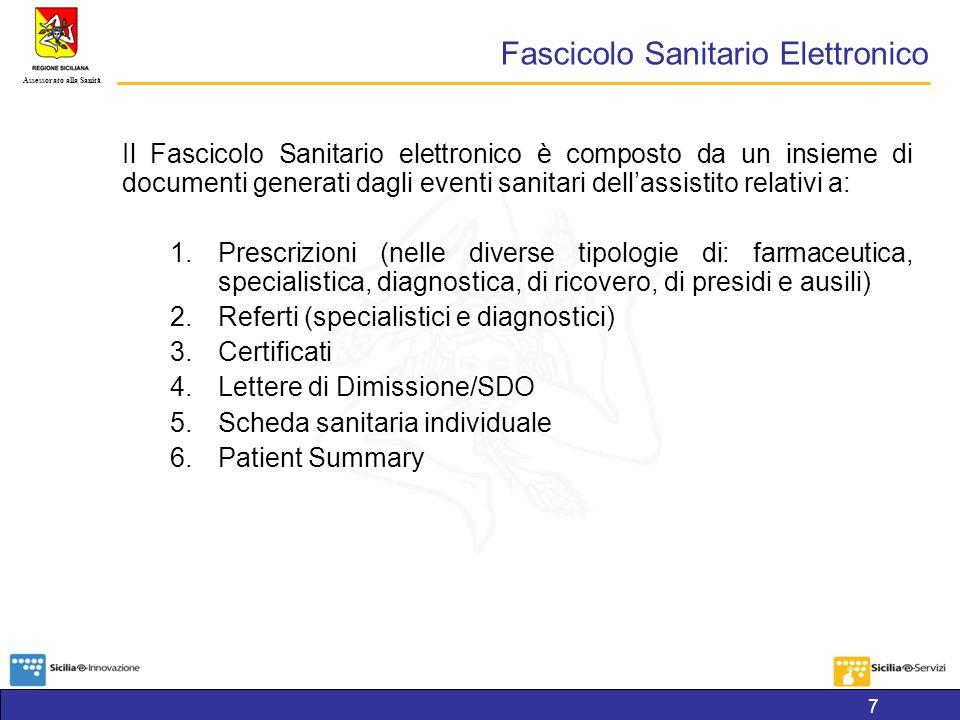 Assessorato alla Sanità Il Fascicolo Sanitario elettronico è composto da un insieme di documenti generati dagli eventi sanitari dellassistito relativi a: 1.Prescrizioni (nelle diverse tipologie di: farmaceutica, specialistica, diagnostica, di ricovero, di presidi e ausili) 2.Referti (specialistici e diagnostici) 3.Certificati 4.Lettere di Dimissione/SDO 5.Scheda sanitaria individuale 6.Patient Summary Fascicolo Sanitario Elettronico 7
