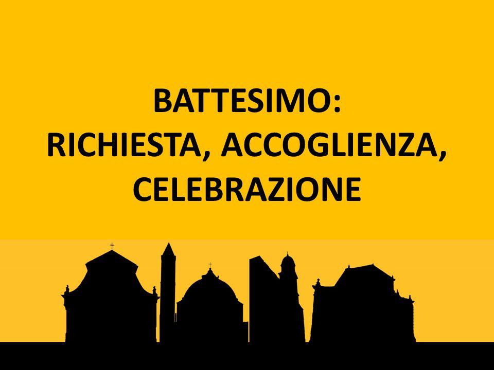 BATTESIMO: RICHIESTA, ACCOGLIENZA, CELEBRAZIONE