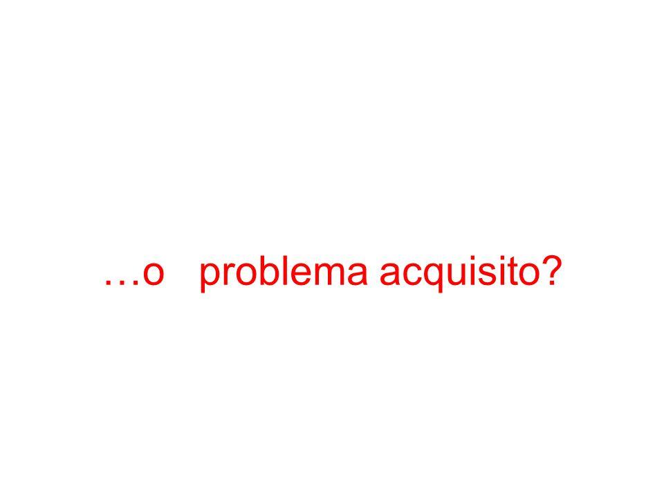…o problema acquisito?