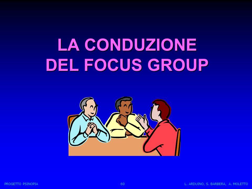 LA CONDUZIONE DEL FOCUS GROUP PROGETTO PSINOPIA 60 L. ARDUINO, S. BARBERA, A. MOLETTO
