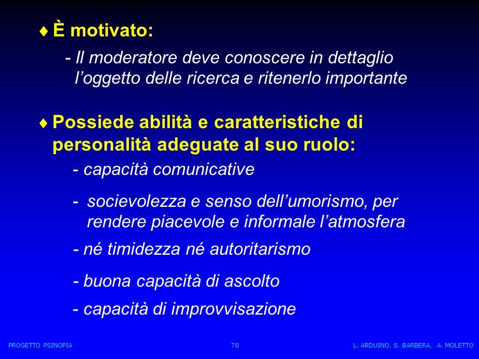 - né timidezza né autoritarismo - buona capacità di ascolto - capacità di improvvisazione PROGETTO PSINOPIA 70 L.