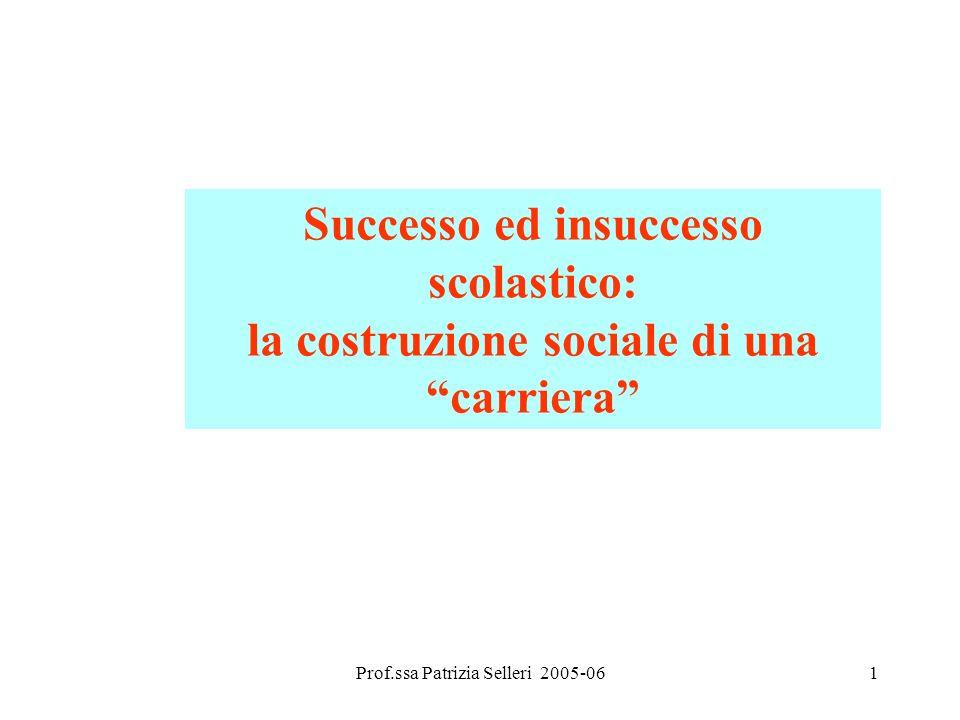 Prof.ssa Patrizia Selleri 2005-061 Successo ed insuccesso scolastico: la costruzione sociale di una carriera