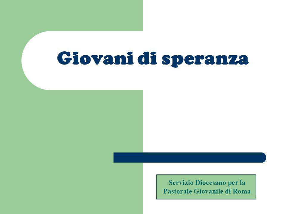 Giovani di speranza Servizio Diocesano per la Pastorale Giovanile di Roma