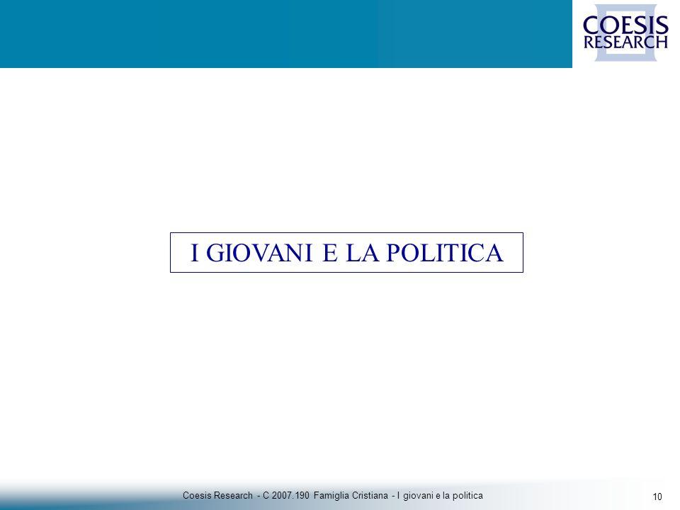 10 Coesis Research - C 2007.190 Famiglia Cristiana - I giovani e la politica I GIOVANI E LA POLITICA