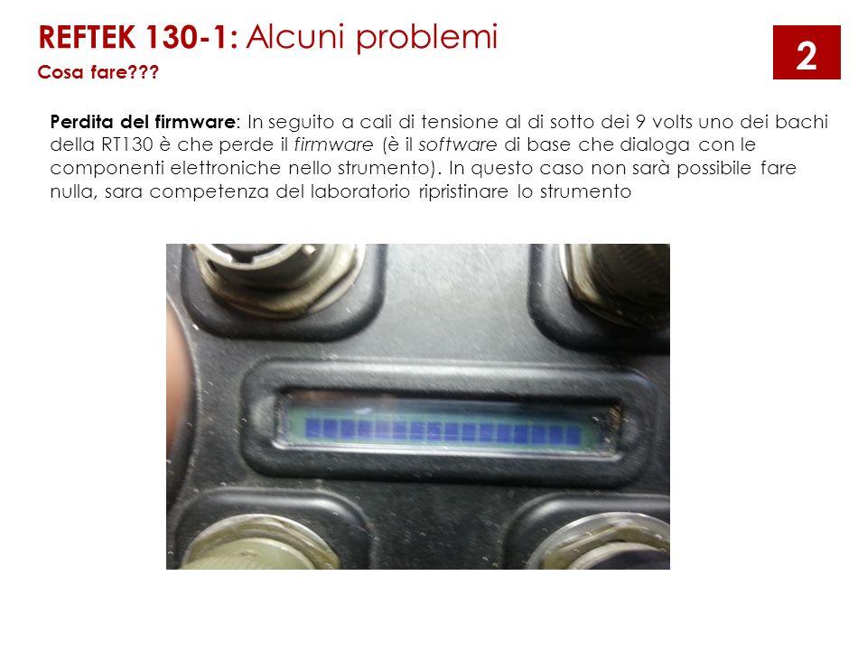 Perdita del firmware : In seguito a cali di tensione al di sotto dei 9 volts uno dei bachi della RT130 è che perde il firmware (è il software di base che dialoga con le componenti elettroniche nello strumento).
