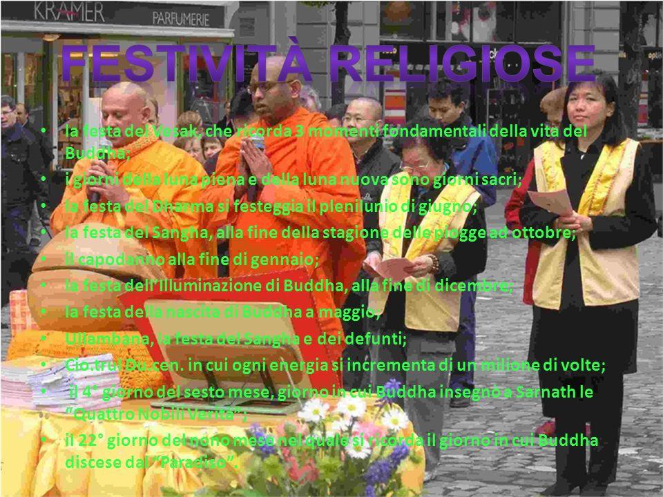 la festa del Vesak, che ricorda 3 momenti fondamentali della vita del Buddha; i giorni della luna piena e della luna nuova sono giorni sacri; la festa