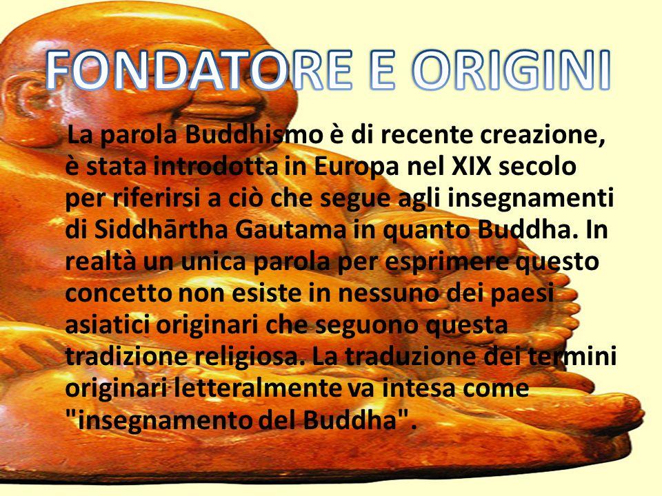 La parola Buddhismo è di recente creazione, è stata introdotta in Europa nel XIX secolo per riferirsi a ciò che segue agli insegnamenti di Siddhārtha