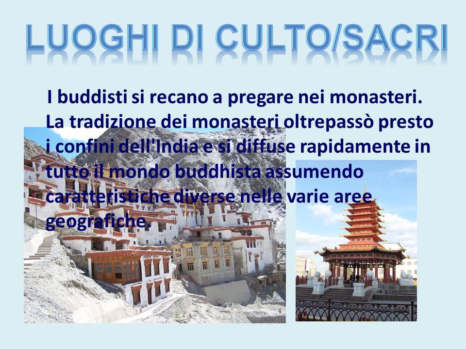 I buddisti si recano a pregare nei monasteri. La tradizione dei monasteri oltrepassò presto i confini dell'India e si diffuse rapidamente in tutto il