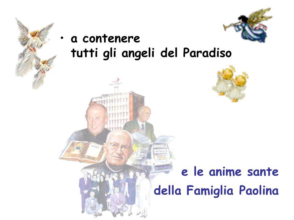 a contenere tutti gli angeli del Paradiso e le anime sante della Famiglia Paolina