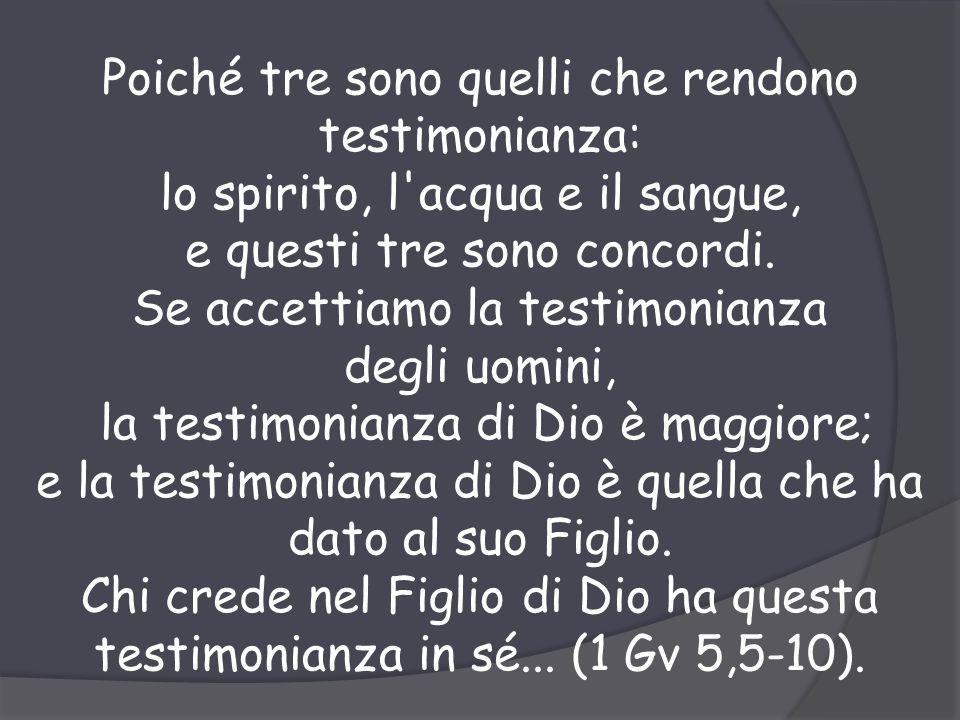 Poiché tre sono quelli che rendono testimonianza: lo spirito, l acqua e il sangue, e questi tre sono concordi.