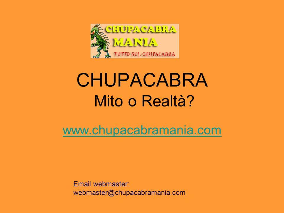 CHUPACABRA Mito o Realtà? www.chupacabramania.com Email webmaster: webmaster@chupacabramania.com