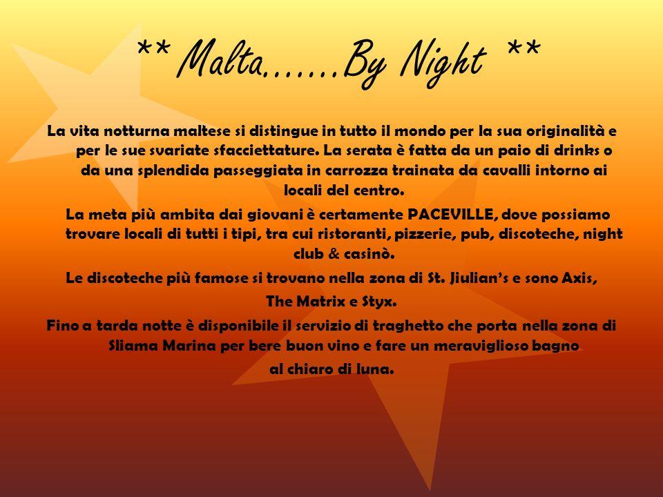 ** Malta…….By Night ** La vita notturna maltese si distingue in tutto il mondo per la sua originalità e per le sue svariate sfacciettature. La serata