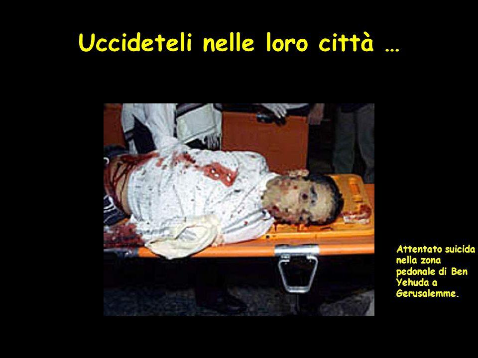 Uccideteli nelle loro città … Attentato suicida nella zona pedonale di Ben Yehuda a Gerusalemme.
