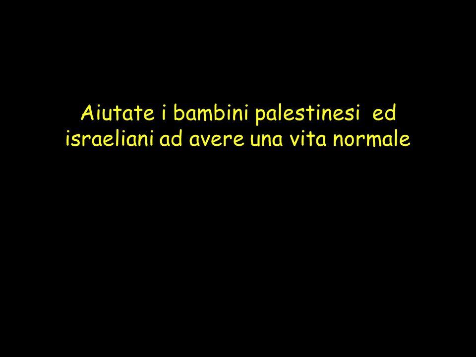 33 Aiutate i bambini palestinesi ed israeliani ad avere una vita normale