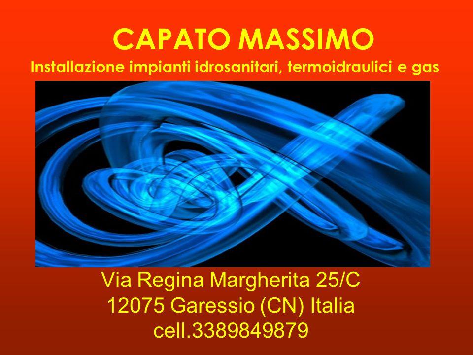 CAPATO MASSIMO Via Regina Margherita 25/C 12075 Garessio (CN) Italia cell.3389849879 Installazione impianti idrosanitari, termoidraulici e gas