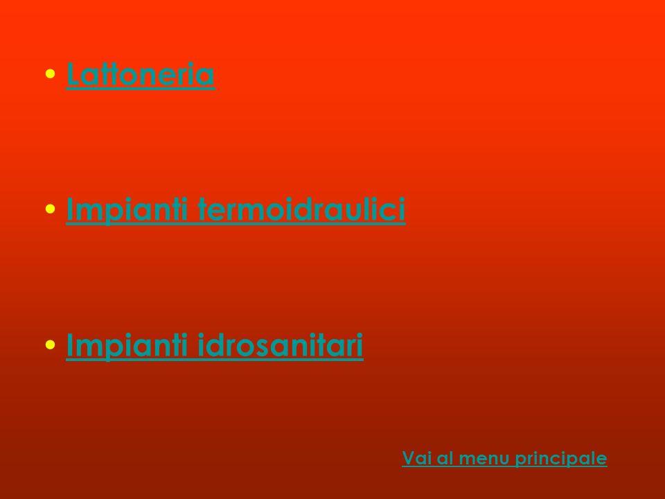 Lattoneria Impianti termoidraulici Impianti idrosanitari Vai al menu principale